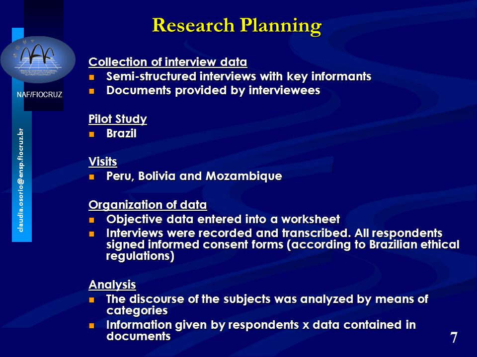 NAF/FIOCRUZ claudia.osorio@ensp.fiocruz.br Research Planning 7 Collection of interview data Semi-structured interviews with key informants Semi-struct