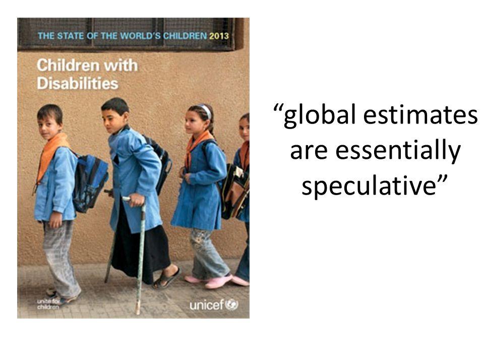 global estimates are essentially speculative