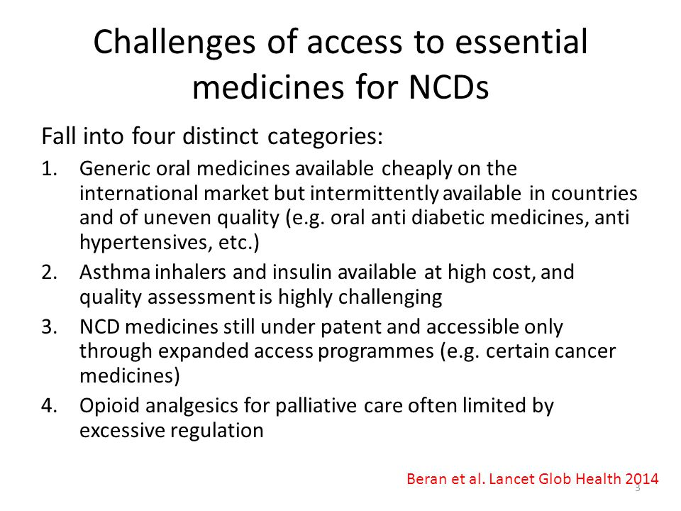 Challenges of access to essential medicines for NCDs Fall into four distinct categories: 1.Generic oral medicines available cheaply on the internation