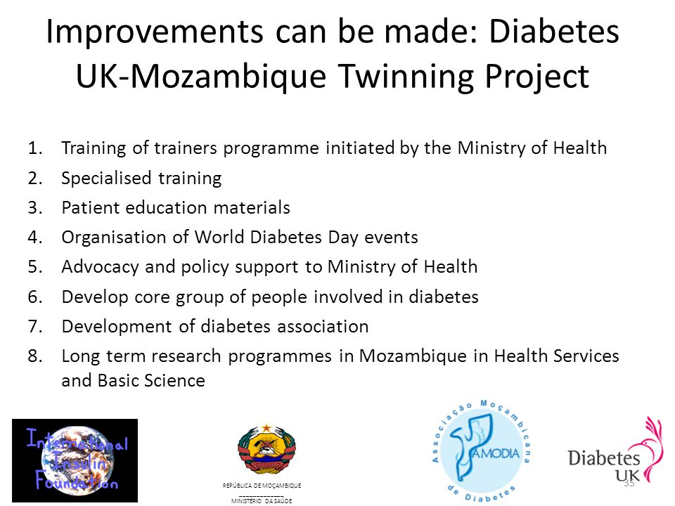 Improvements can be made: Diabetes UK-Mozambique Twinning Project 1.Training of trainers programme initiated by the Ministry of Health 2.Specialised t