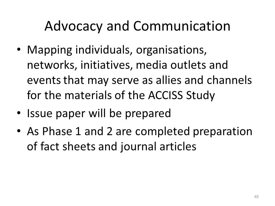 Advocacy and Communication Mapping individuals, organisations, networks, initiatives, media outlets and events that may serve as allies and channels f