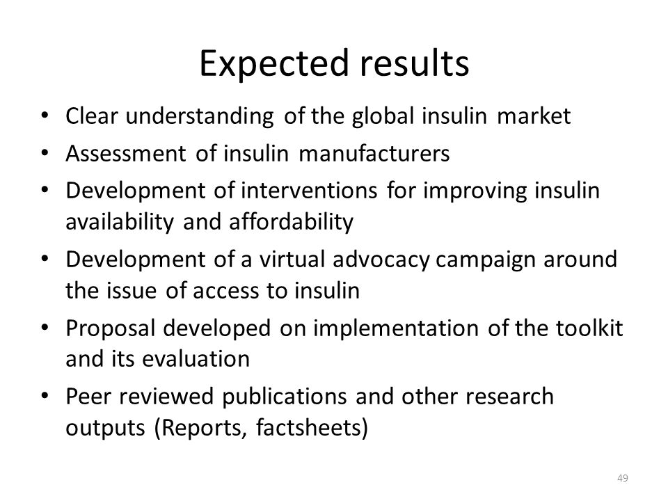 Expected results Clear understanding of the global insulin market Assessment of insulin manufacturers Development of interventions for improving insul