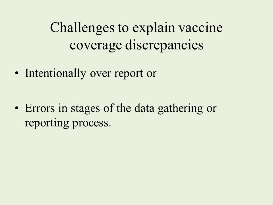 Challenges to explain vaccine coverage discrepancies Intentionally over report or Errors in stages of the data gathering or reporting process.