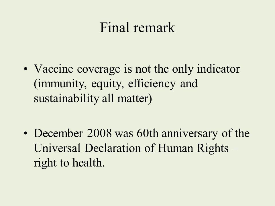 Final remark Vaccine coverage is not the only indicator (immunity, equity, efficiency and sustainability all matter) December 2008 was 60th anniversar