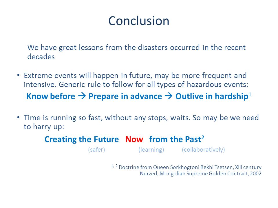 Conclusion We have great lessons from the disasters occurred in the recent decades Extreme events will happen in future, may be more frequent and intensive.