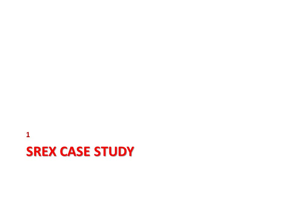 SREX Case Studies Case studies contribute more focused analyses: – in the context of human loss and damage, – demonstrate the effectiveness of response strategies and prevention measures – identify lessons about success in DRR and CCA.
