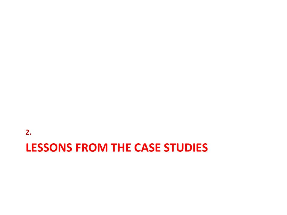 LESSONS FROM THE CASE STUDIES 2.