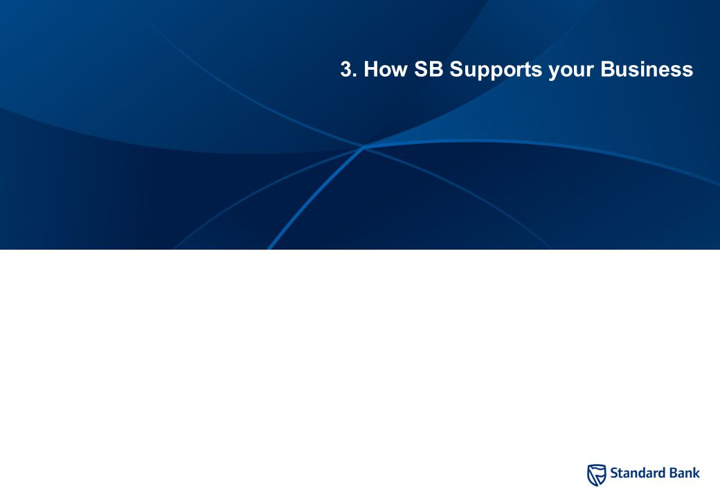 9 3. How SB Supports your Business
