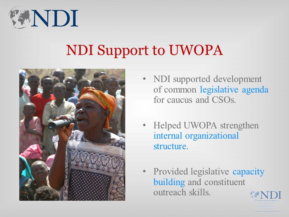 NDI Support to UWOPA NDI supported development of common legislative agenda for caucus and CSOs.