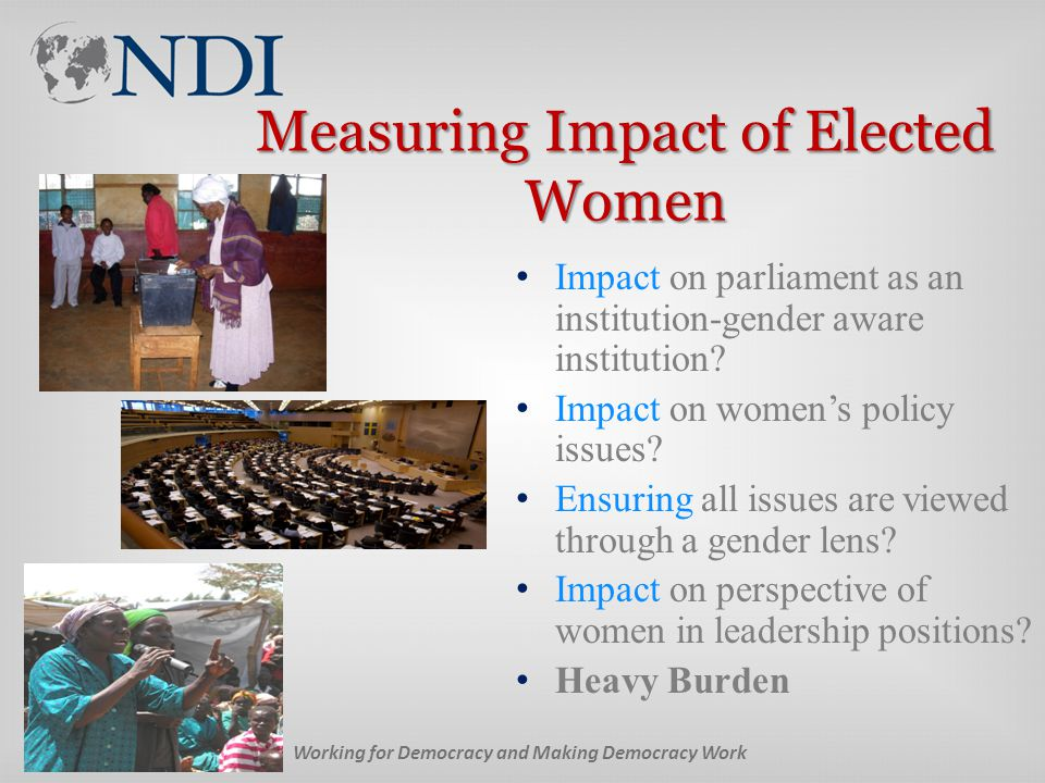 Measuring Impact of Elected Women Impact on parliament as an institution-gender aware institution.