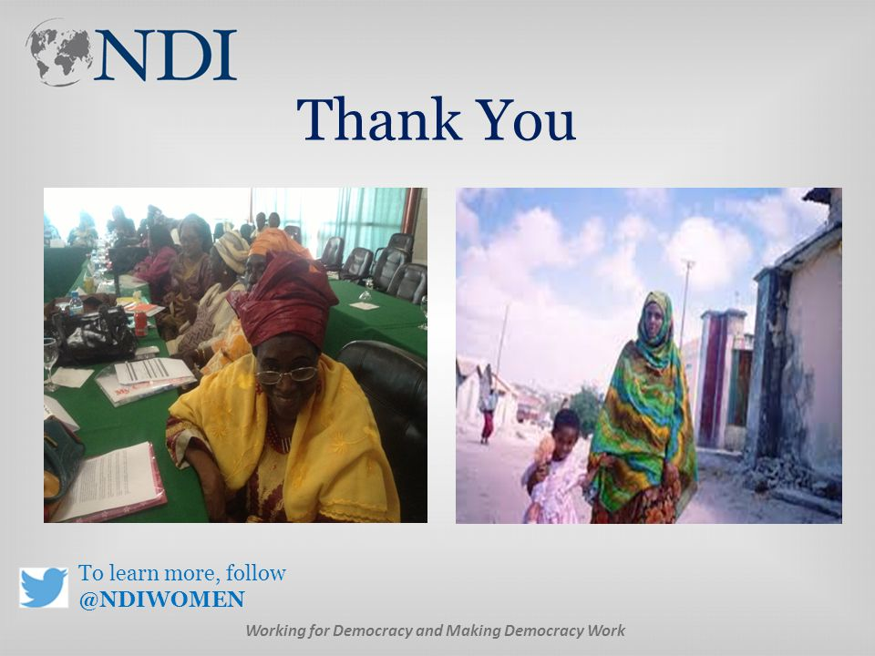 Thank You Working for Democracy and Making Democracy Work To learn more, follow @NDIWOMEN