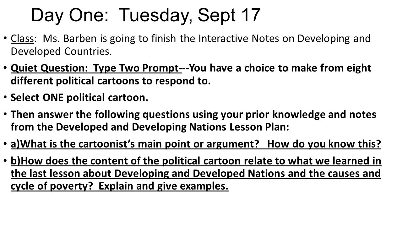 Day One: Tuesday, Sept 17 Class: Ms. Barben is going to finish the Interactive Notes on Developing and Developed Countries. Quiet Question: Type Two P