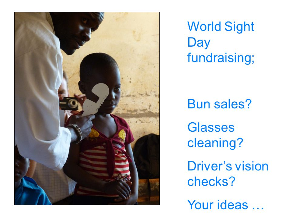 World Sight Day fundraising; Bun sales Glasses cleaning Driver's vision checks Your ideas …