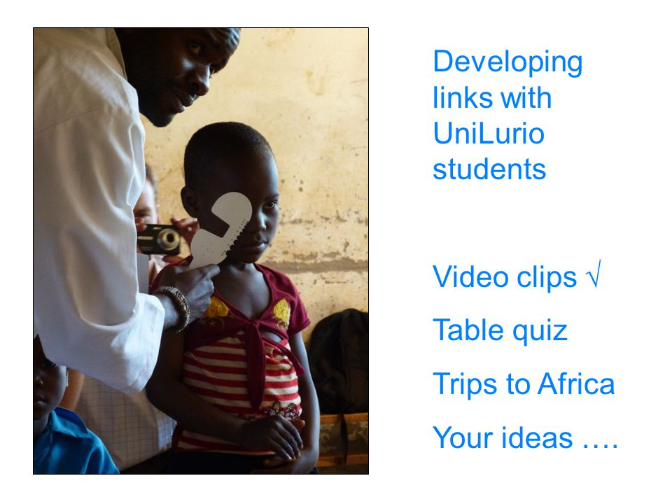 Developing links with UniLurio students Video clips √ Table quiz Trips to Africa Your ideas ….