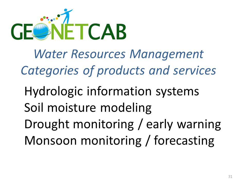 Water Resources Management Categories of products and services Hydrologic information systems Soil moisture modeling Drought monitoring / early warning Monsoon monitoring / forecasting 31
