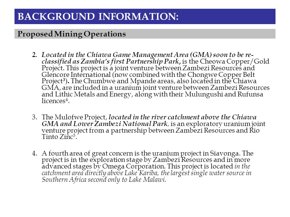 BACKGROUND INFORMATION: 2.Located in the Chiawa Game Management Area (GMA) soon to be re- classified as Zambia's first Partnership Park, is the Cheowa Copper/Gold Project.