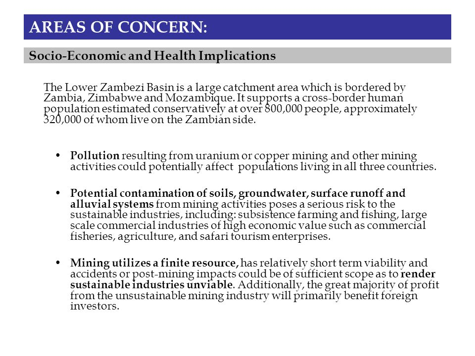 AREAS OF CONCERN: Pollution resulting from uranium or copper mining and other mining activities could potentially affect populations living in all three countries.