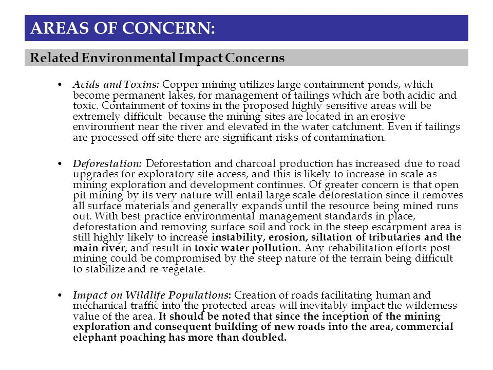 AREAS OF CONCERN: Acids and Toxins: Copper mining utilizes large containment ponds, which become permanent lakes, for management of tailings which are both acidic and toxic.