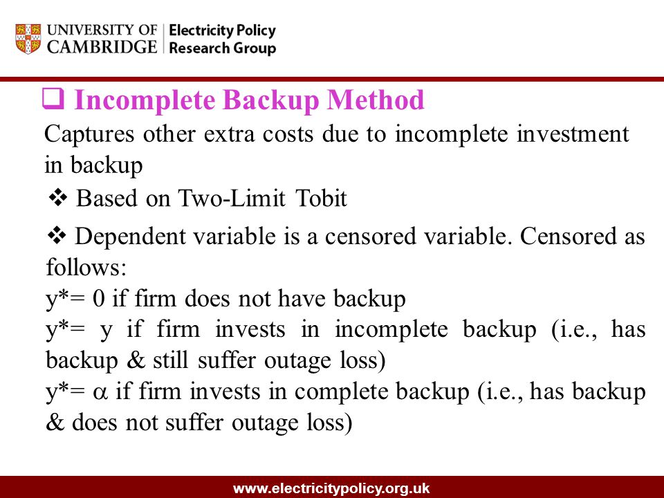 www.electricitypolicy.org.uk  Incomplete Backup Method Captures other extra costs due to incomplete investment in backup  Based on Two-Limit Tobit  Dependent variable is a censored variable.