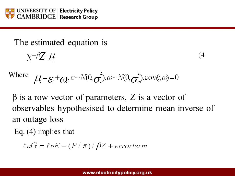 www.electricitypolicy.org.uk The estimated equation is Where  is a row vector of parameters, Z is a vector of observables hypothesised to determine mean inverse of an outage loss Eq.