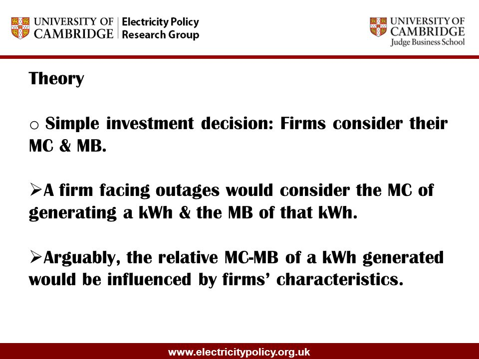 www.electricitypolicy.org.uk Theory o Simple investment decision: Firms consider their MC & MB.