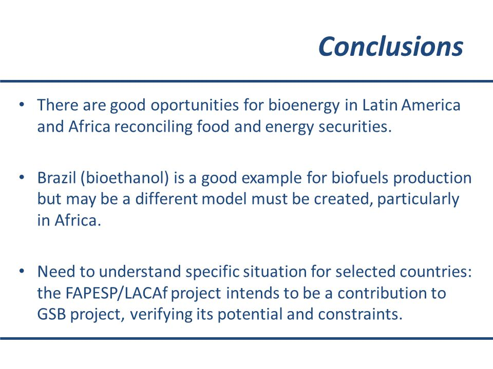 Conclusions There are good oportunities for bioenergy in Latin America and Africa reconciling food and energy securities.