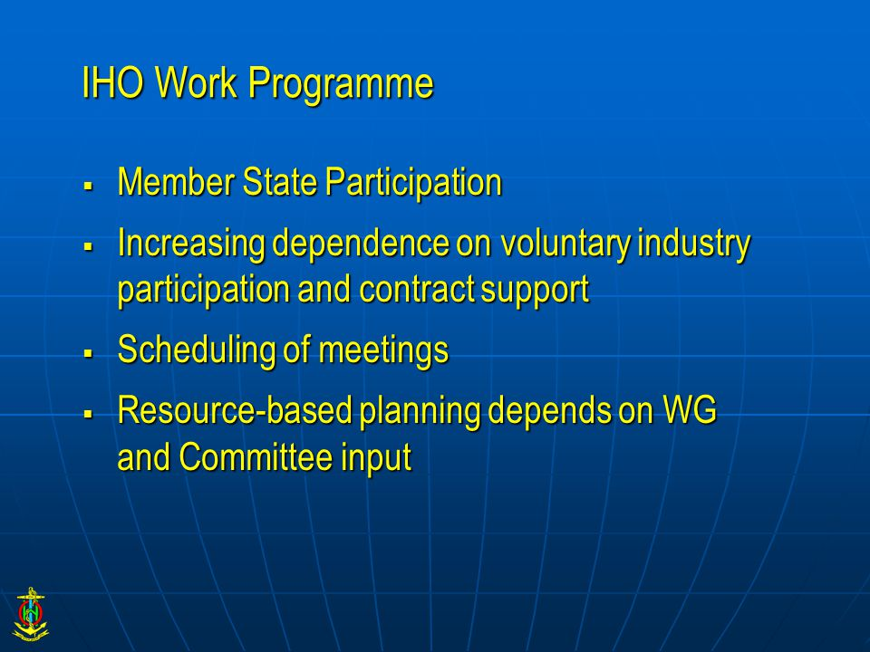 IHO Work Programme  Member State Participation  Increasing dependence on voluntary industry participation and contract support  Scheduling of meeti
