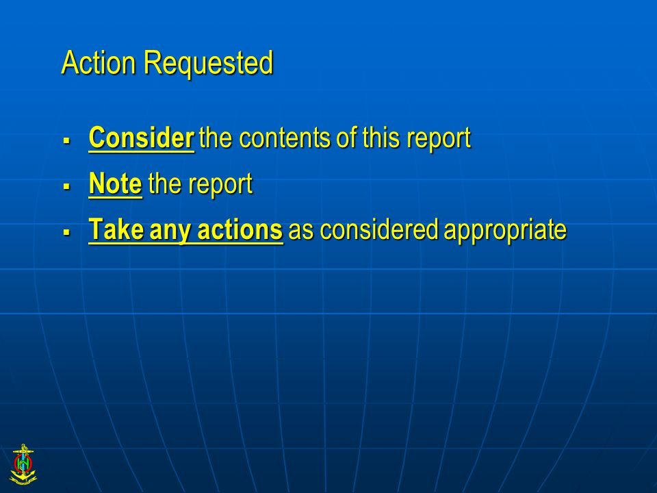 Action Requested  Consider the contents of this report  Note the report  Take any actions as considered appropriate