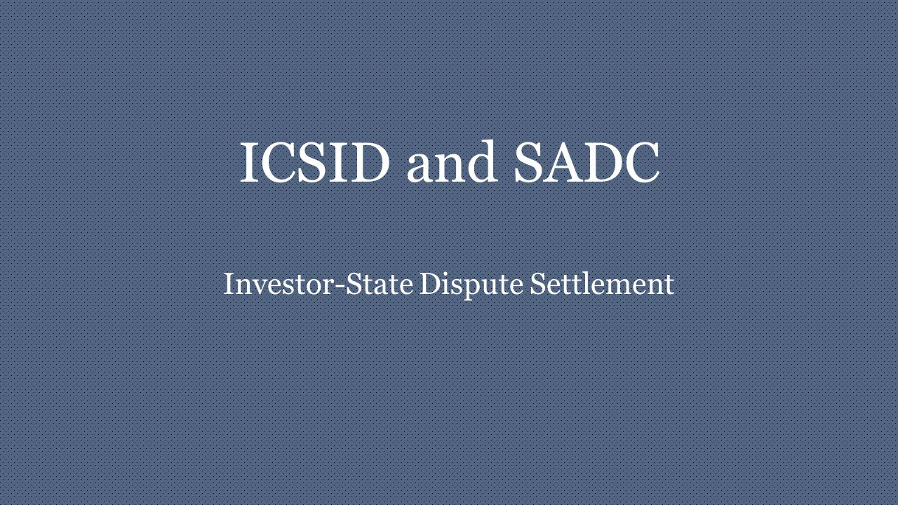 ICSID and SADC Investor-State Dispute Settlement