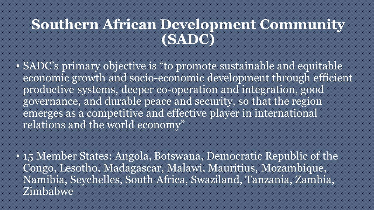 "Southern African Development Community (SADC) SADC's primary objective is ""to promote sustainable and equitable economic growth and socio-economic dev"