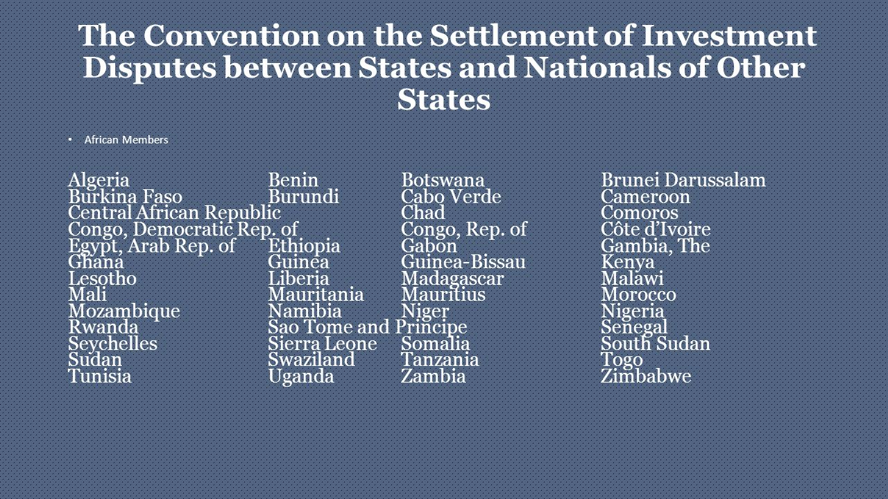The Convention on the Settlement of Investment Disputes between States and Nationals of Other States African Members AlgeriaBeninBotswanaBrunei Daruss