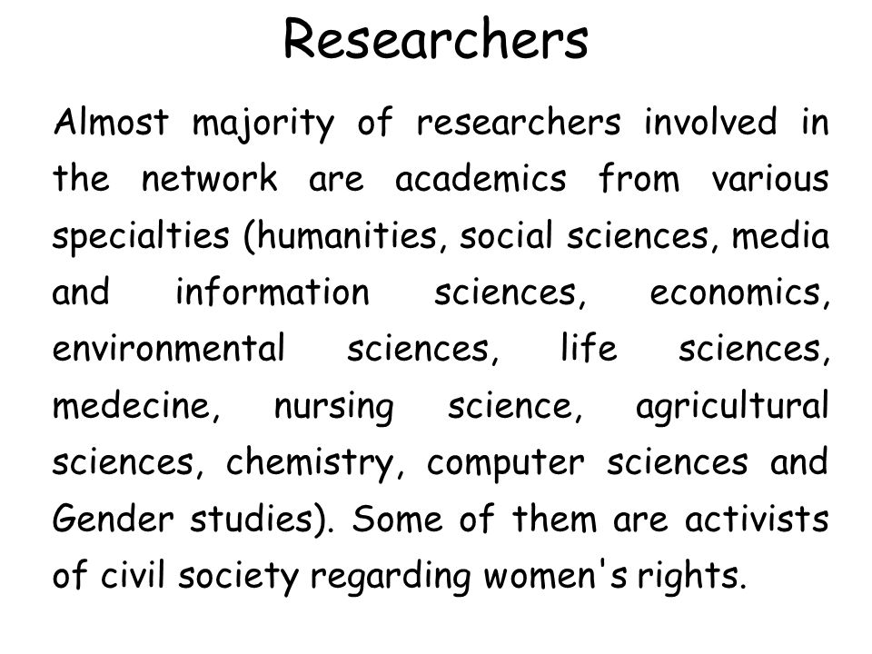Researchers Almost majority of researchers involved in the network are academics from various specialties (humanities, social sciences, media and info