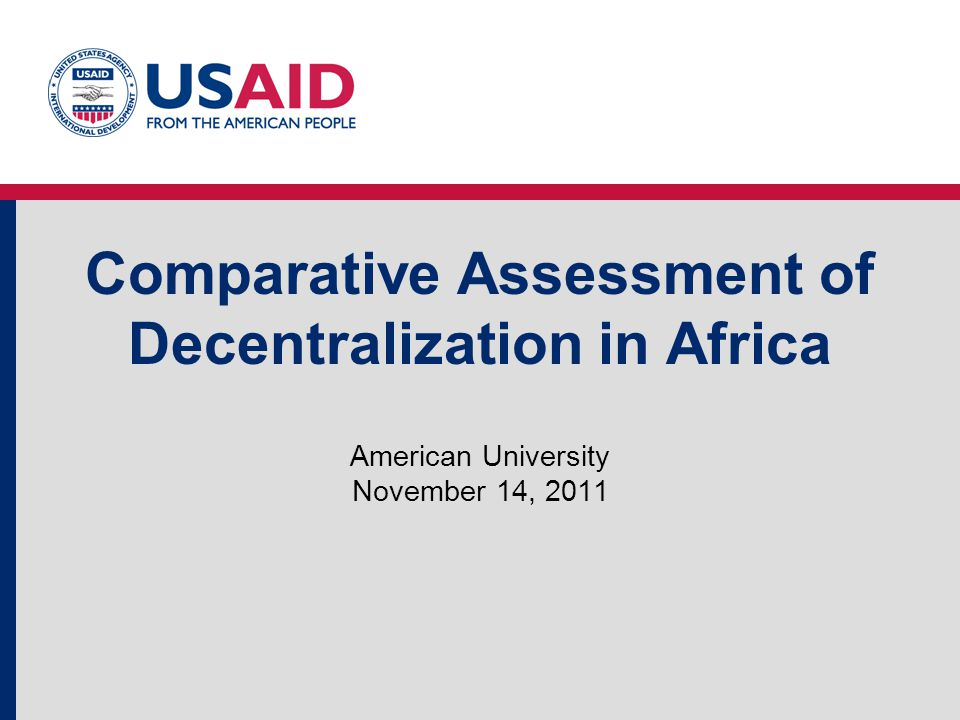 Comparative Assessment of Decentralization in Africa American University November 14, 2011