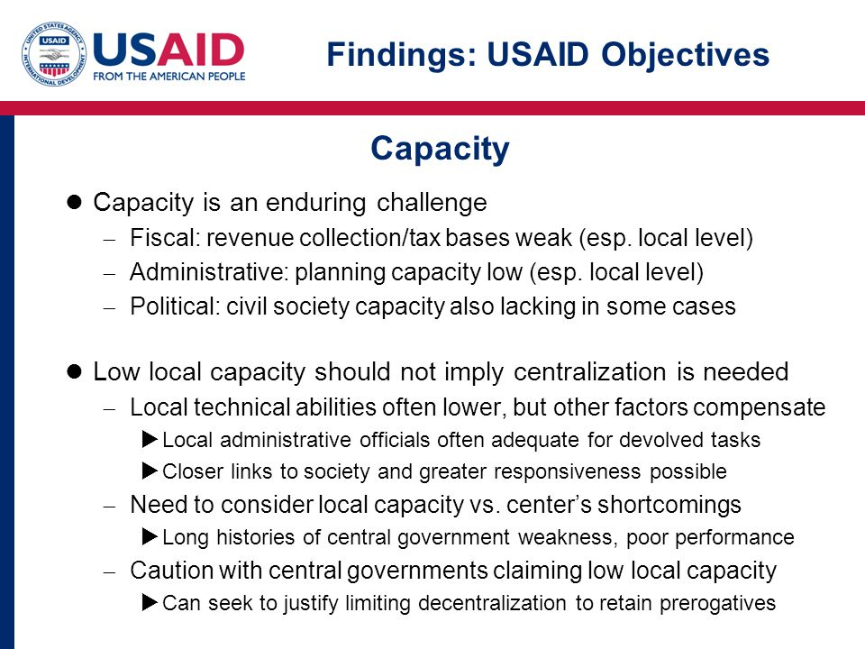 Findings: USAID Objectives Capacity is an enduring challenge  Fiscal: revenue collection/tax bases weak (esp.