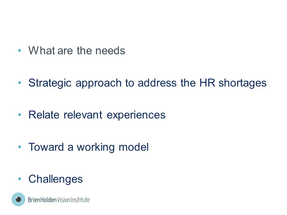 What are the needs Strategic approach to address the HR shortages Relate relevant experiences Toward a working model Challenges