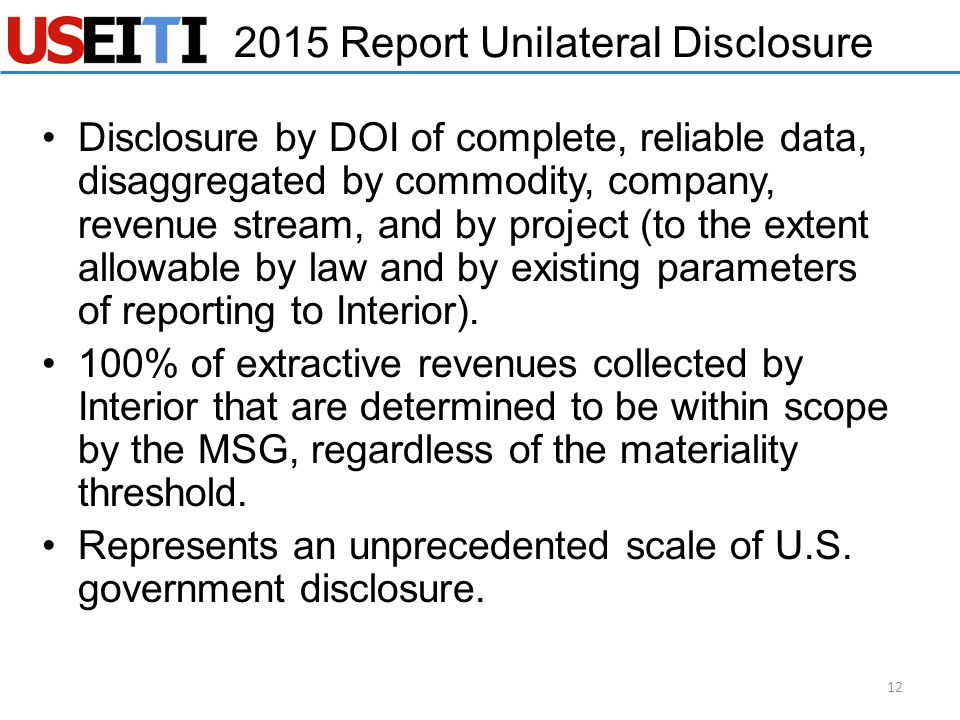 2015 Report Unilateral Disclosure Disclosure by DOI of complete, reliable data, disaggregated by commodity, company, revenue stream, and by project (t