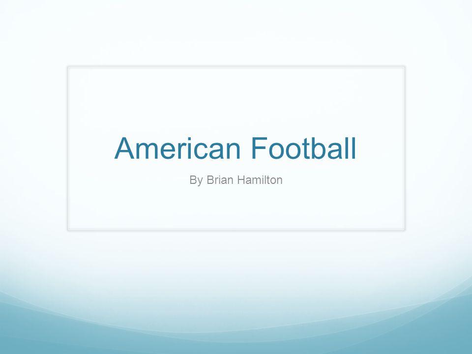 American Football By Brian Hamilton