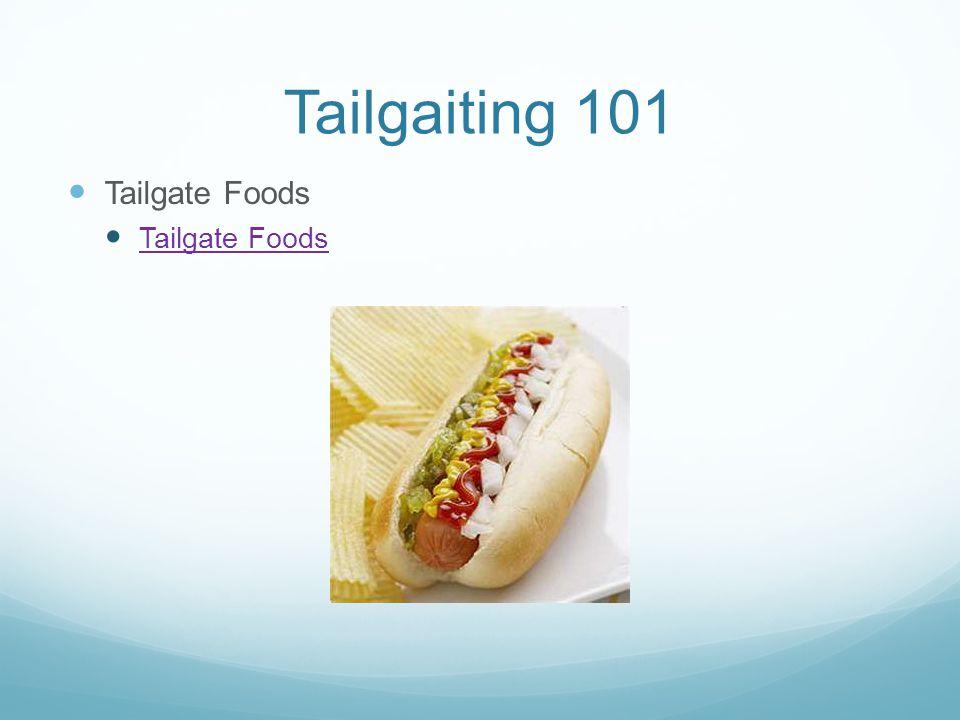 Tailgaiting 101 Tailgate Foods
