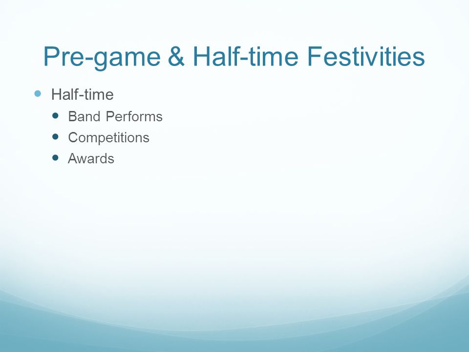 Pre-game & Half-time Festivities Half-time Band Performs Competitions Awards