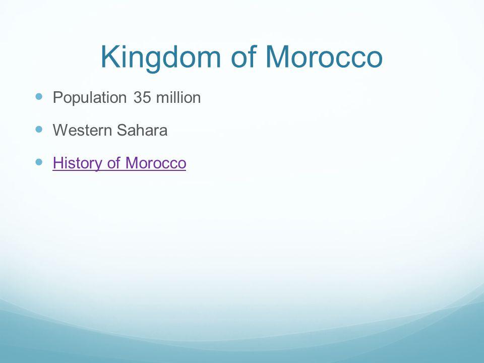 Kingdom of Morocco Population 35 million Western Sahara History of Morocco