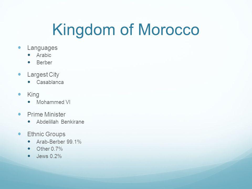 Kingdom of Morocco Languages Arabic Berber Largest City Casablanca King Mohammed VI Prime Minister Abdelillah Benkirane Ethnic Groups Arab-Berber 99.1