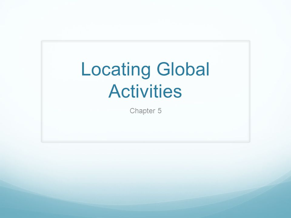 Locating Global Activities Chapter 5