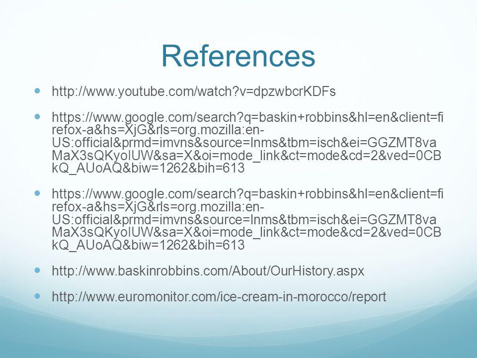 References http://www.youtube.com/watch?v=dpzwbcrKDFs https://www.google.com/search?q=baskin+robbins&hl=en&client=fi refox-a&hs=XjG&rls=org.mozilla:en