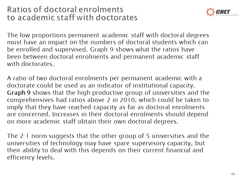 The low proportions permanent academic staff with doctoral degrees must have an impact on the numbers of doctoral students which can be enrolled and s