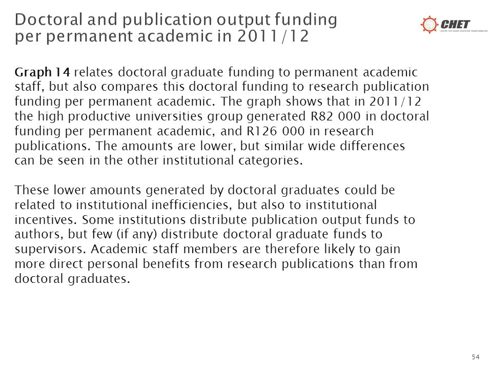 Graph 14 relates doctoral graduate funding to permanent academic staff, but also compares this doctoral funding to research publication funding per pe