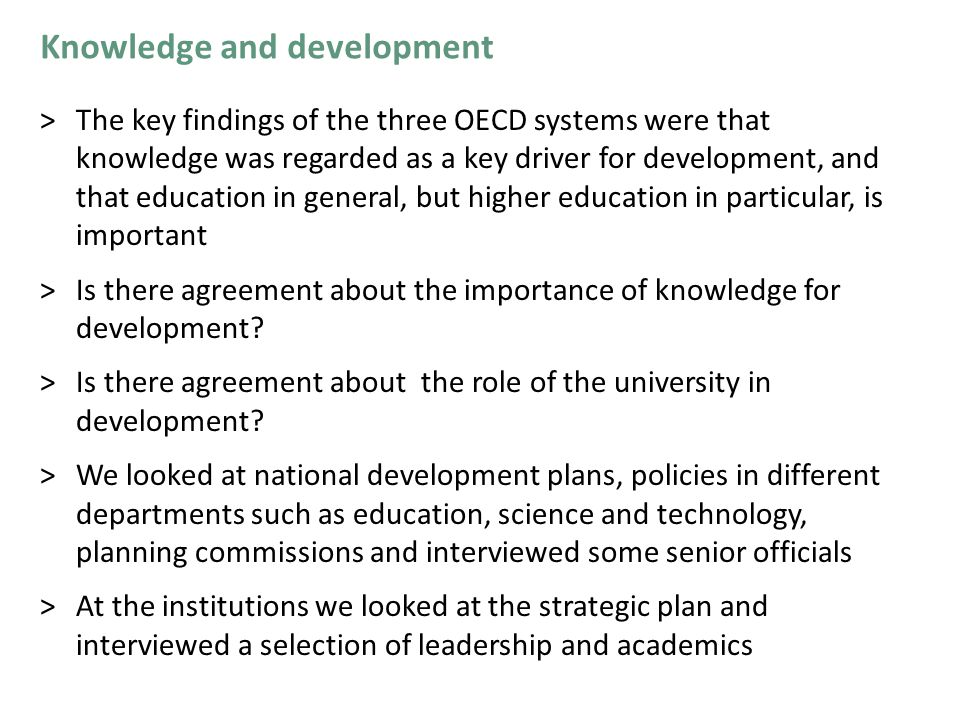 >The key findings of the three OECD systems were that knowledge was regarded as a key driver for development, and that education in general, but highe