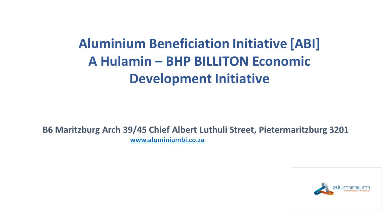 Impact of ABI to Economy  Growth in the size of the Aluminium industry resulting in high level skills development and job creation.