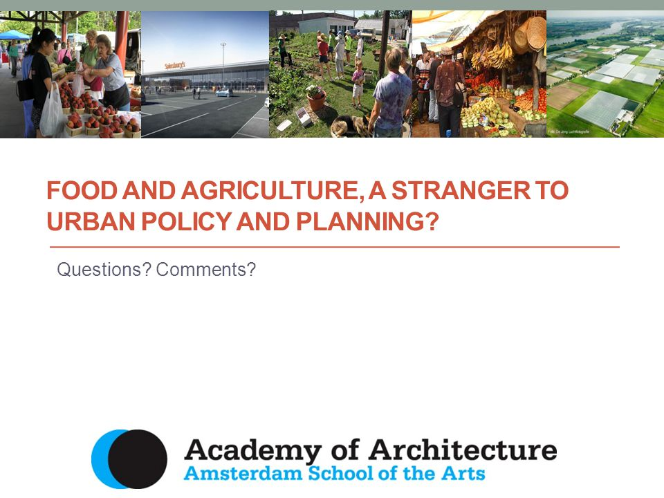 FOOD AND AGRICULTURE, A STRANGER TO URBAN POLICY AND PLANNING Questions Comments
