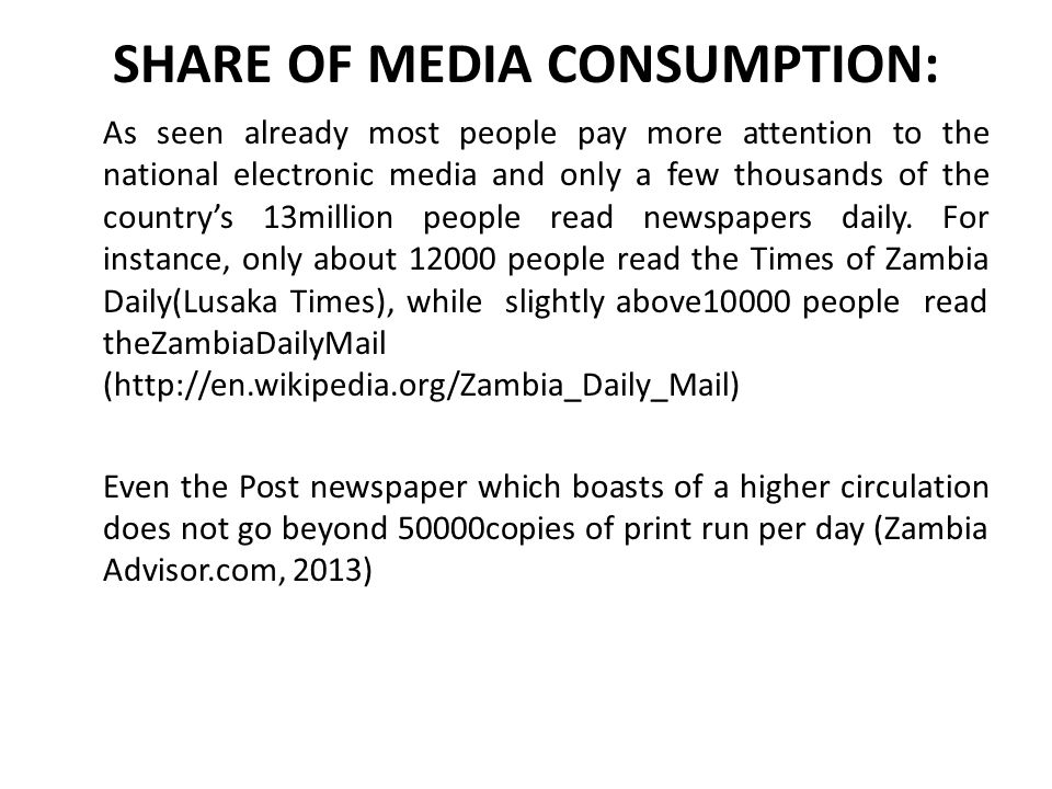 SHARE OF MEDIA CONSUMPTION: As seen already most people pay more attention to the national electronic media and only a few thousands of the country's 13million people read newspapers daily.
