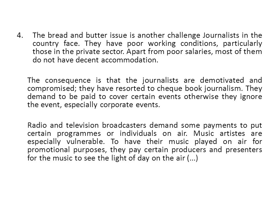 4.The bread and butter issue is another challenge Journalists in the country face. They have poor working conditions, particularly those in the privat
